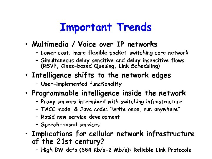 Important Trends • Multimedia / Voice over IP networks – Lower cost, more flexible