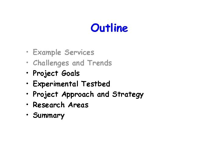 Outline • • Example Services Challenges and Trends Project Goals Experimental Testbed Project Approach