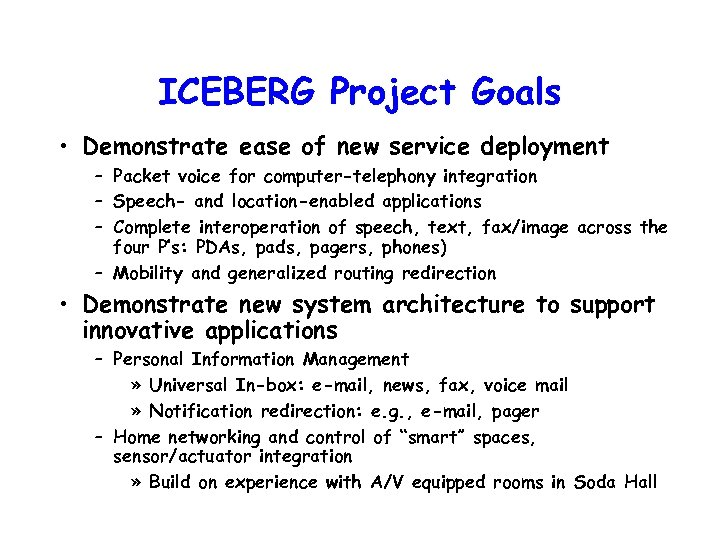 ICEBERG Project Goals • Demonstrate ease of new service deployment – Packet voice for