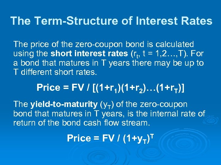 The Term-Structure of Interest Rates The price of the zero-coupon bond is calculated using