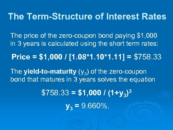 The Term-Structure of Interest Rates The price of the zero-coupon bond paying $1, 000