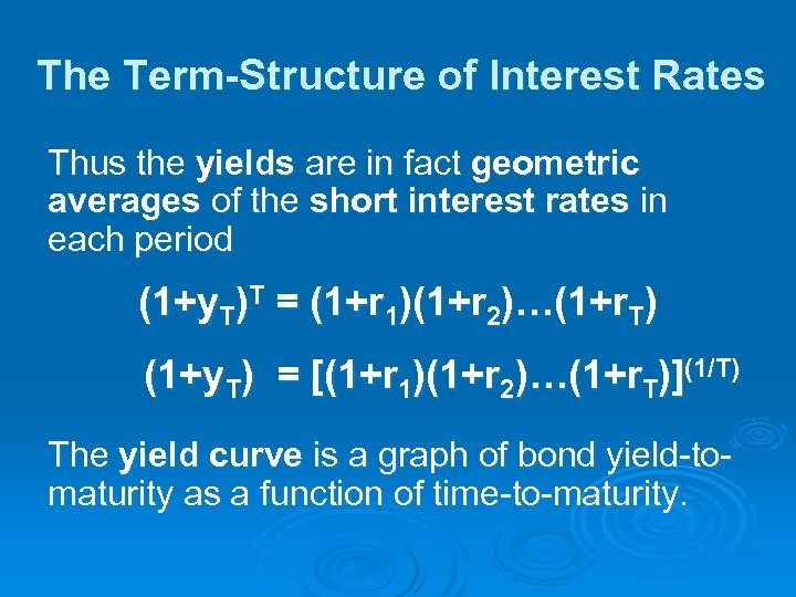 The Term-Structure of Interest Rates Thus the yields are in fact geometric averages of