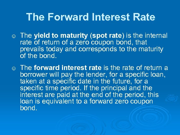 The Forward Interest Rate ☺ The yield to maturity (spot rate) is the internal