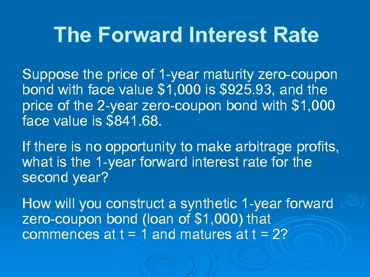 The Forward Interest Rate Suppose the price of 1 -year maturity zero-coupon bond with