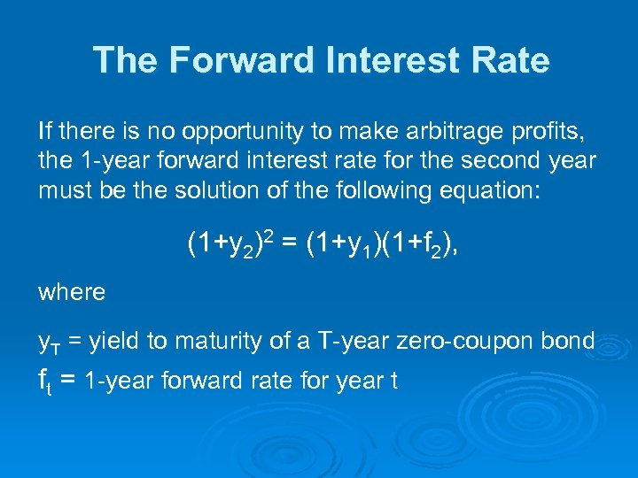 The Forward Interest Rate If there is no opportunity to make arbitrage profits, the