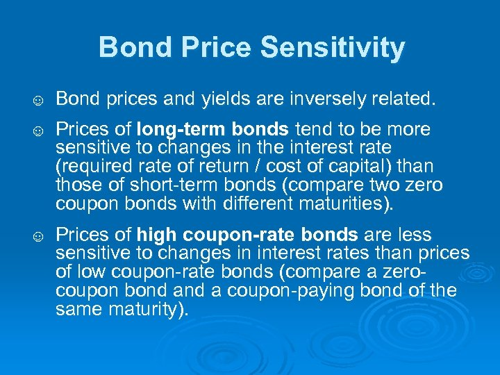 Bond Price Sensitivity ☺ Bond prices and yields are inversely related. ☺ Prices of