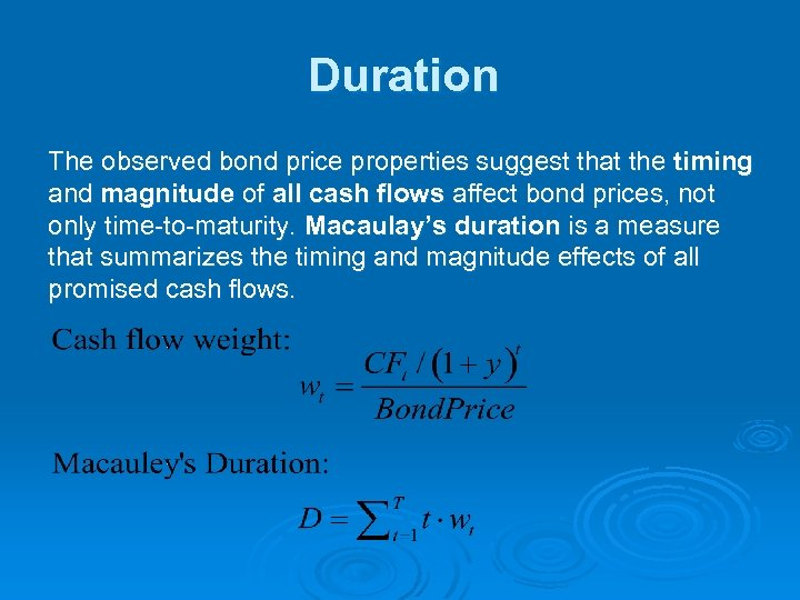 Duration The observed bond price properties suggest that the timing and magnitude of all
