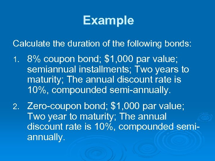 Example Calculate the duration of the following bonds: 1. 8% coupon bond; $1, 000