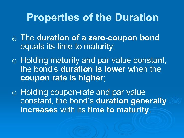 Properties of the Duration ☺ The duration of a zero-coupon bond equals its time