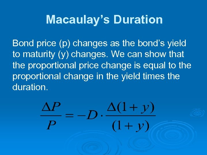Macaulay's Duration Bond price (p) changes as the bond's yield to maturity (y) changes.