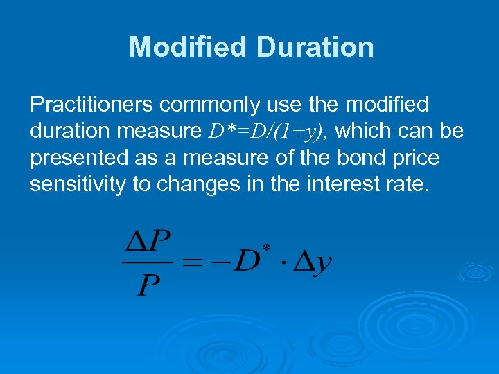 Modified Duration Practitioners commonly use the modified duration measure D*=D/(1+y), which can be presented