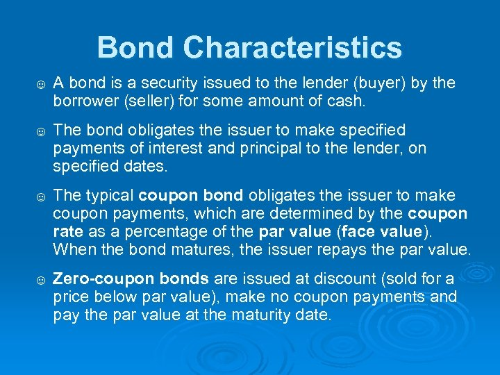 Bond Characteristics ☺ A bond is a security issued to the lender (buyer) by