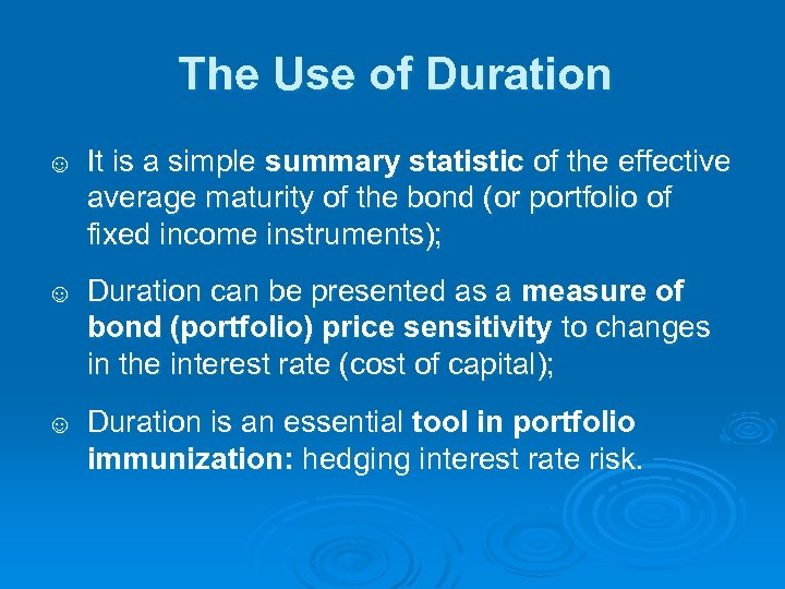 The Use of Duration ☺ It is a simple summary statistic of the effective