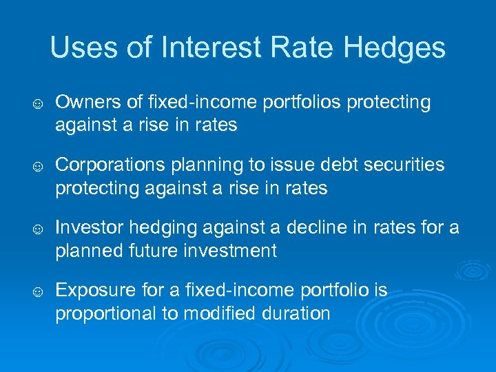 Uses of Interest Rate Hedges ☺ Owners of fixed-income portfolios protecting against a rise