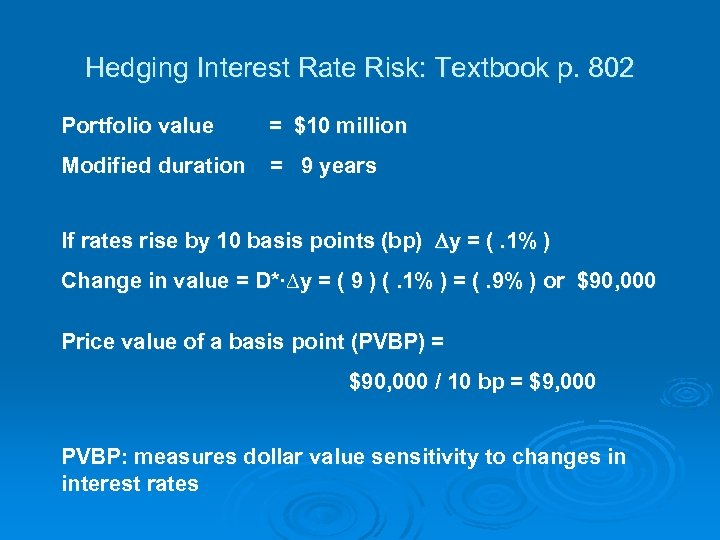Hedging Interest Rate Risk: Textbook p. 802 Portfolio value = $10 million Modified duration