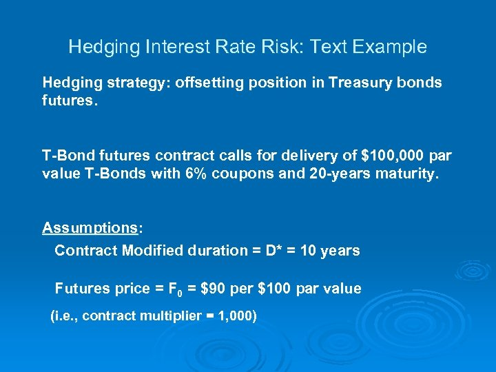 Hedging Interest Rate Risk: Text Example Hedging strategy: offsetting position in Treasury bonds futures.