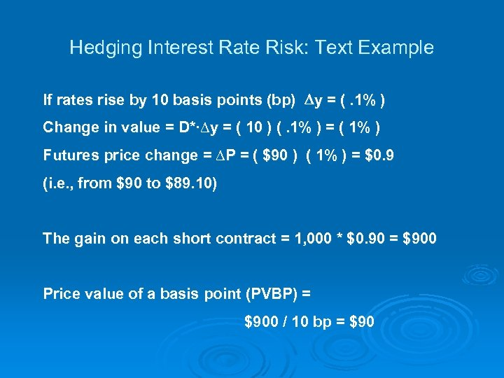 Hedging Interest Rate Risk: Text Example If rates rise by 10 basis points (bp)