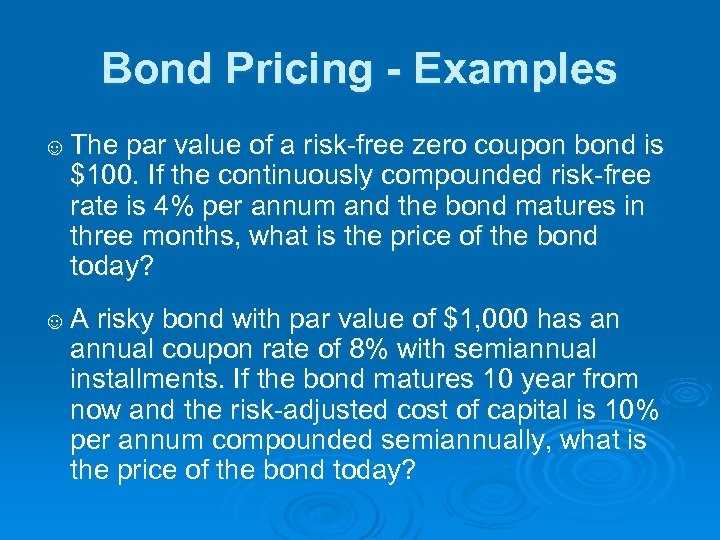 Bond Pricing - Examples ☺ The par value of a risk-free zero coupon bond