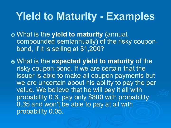 Yield to Maturity - Examples ☺ What is the yield to maturity (annual, compounded