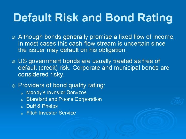 Default Risk and Bond Rating ☺ Although bonds generally promise a fixed flow of