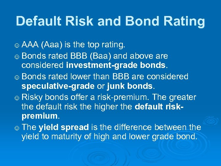 Default Risk and Bond Rating ☺ AAA (Aaa) is the top rating. ☺ Bonds