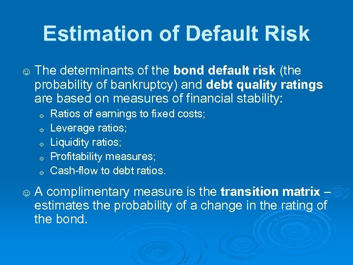 Estimation of Default Risk ☺ The determinants of the bond default risk (the probability