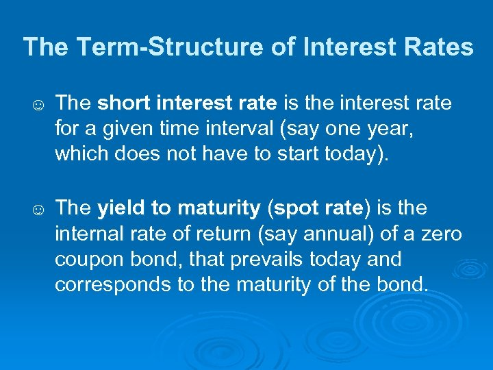 The Term-Structure of Interest Rates ☺ The short interest rate is the interest rate