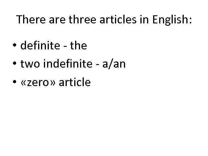 There are three articles in English: • definite - the • two indefinite -
