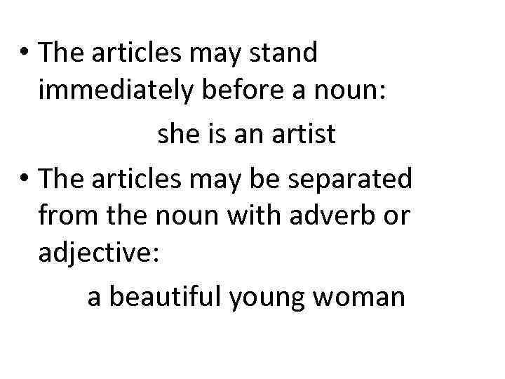 • The articles may stand immediately before a noun: she is an artist