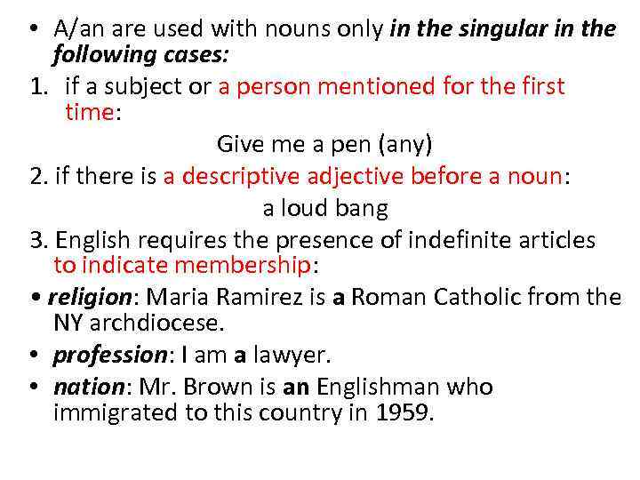 • A/an are used with nouns only in the singular in the following