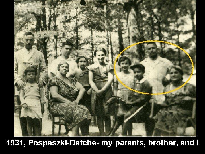 1931, Pospeszki-Datche- my parents, brother, and I