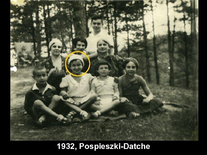 1932, Pospieszki-Datche