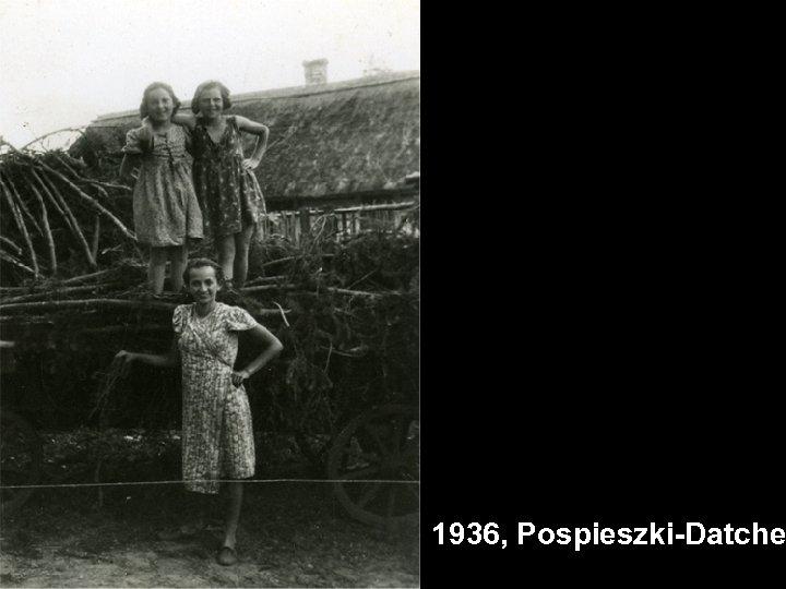 1936, Pospieszki-Datche