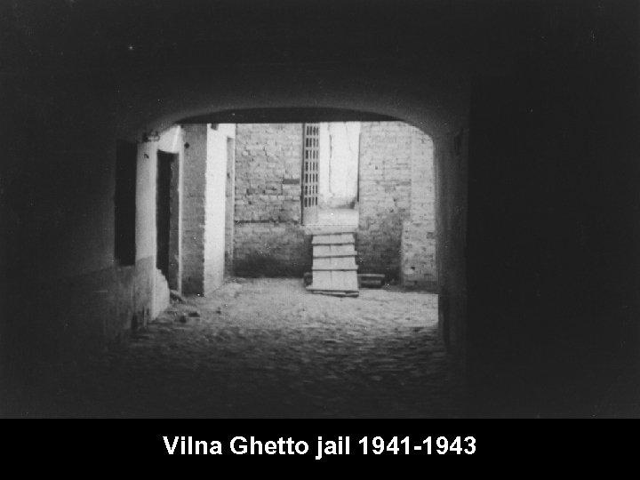 Vilna Ghetto jail 1941 -1943