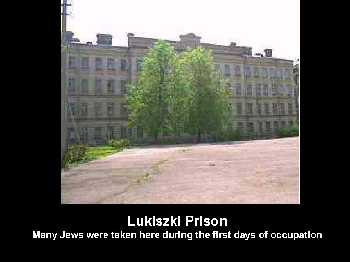 Lukiszki Prison Many Jews were taken here during the first days of occupation