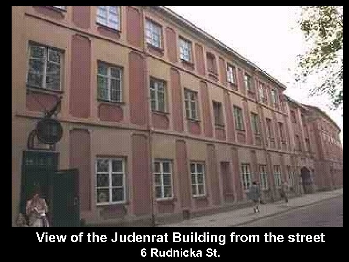 View of the Judenrat Building from the street 6 Rudnicka St.