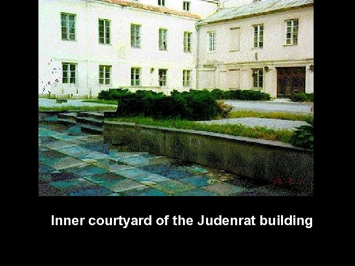 Inner courtyard of the Judenrat building