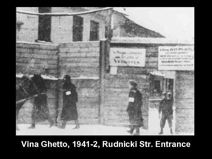 Vina Ghetto, 1941 -2, Rudnicki Str. Entrance