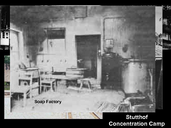 Soap Factory Stutthof Concentration Camp