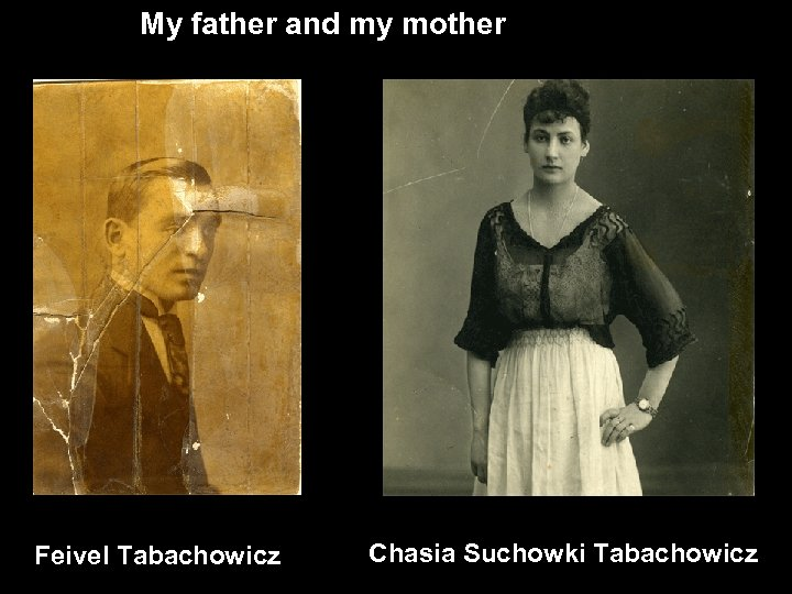 My father and my mother Feivel Tabachowicz Chasia Suchowki Tabachowicz