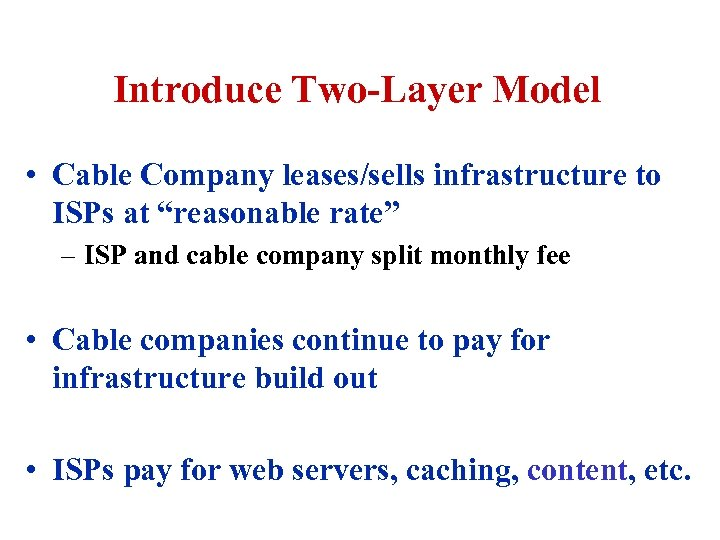 """Introduce Two-Layer Model • Cable Company leases/sells infrastructure to ISPs at """"reasonable rate"""" –"""