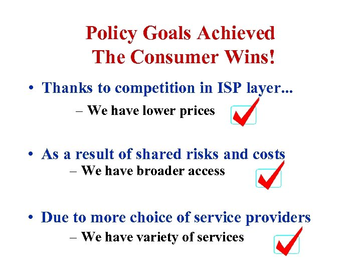 Policy Goals Achieved The Consumer Wins! • Thanks to competition in ISP layer. .