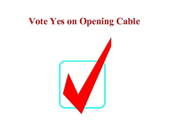 Vote Yes on Opening Cable