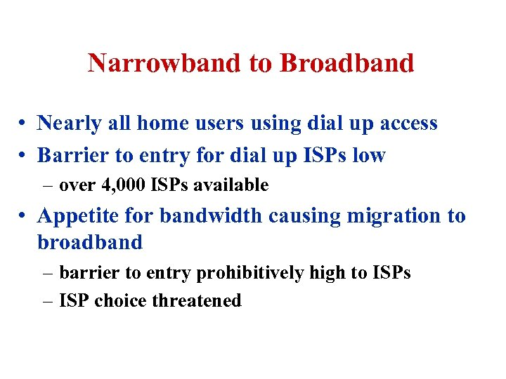 Narrowband to Broadband • Nearly all home users using dial up access • Barrier