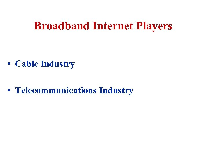 Broadband Internet Players • Cable Industry • Telecommunications Industry