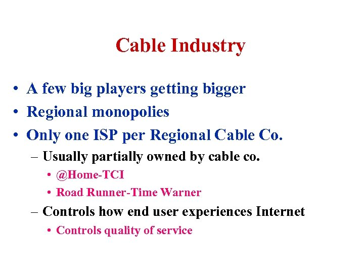 Cable Industry • A few big players getting bigger • Regional monopolies • Only