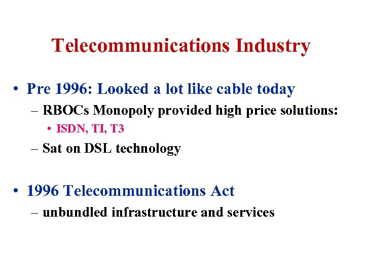 Telecommunications Industry • Pre 1996: Looked a lot like cable today – RBOCs Monopoly