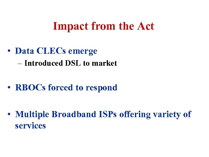 Impact from the Act • Data CLECs emerge – Introduced DSL to market •