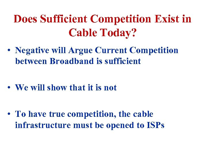 Does Sufficient Competition Exist in Cable Today? • Negative will Argue Current Competition between