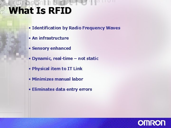 What Is RFID • Identification by Radio Frequency Waves • An infrastructure • Sensory